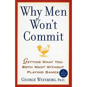 Why Men Won't Commit - Getting What You Both Want Without Playing Game