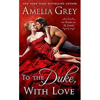 To the Duke - with Love by Amelia Grey - 9781250102515 Book