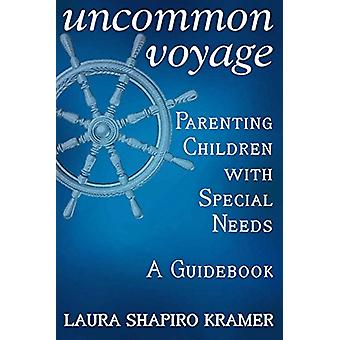 Uncommon Voyage - Parenting Children with Special Needs - A Guidebook
