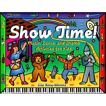 Show Time! - Music - Dance and Drama Activities for Kids by Lisa Bany-