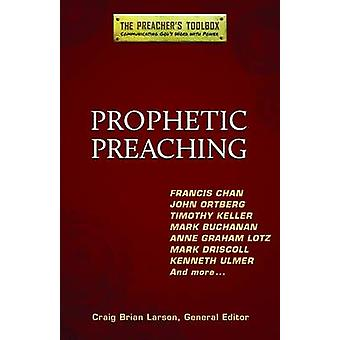 Prophetic Preaching by Craig Brian Larson - 9781598567045 Book