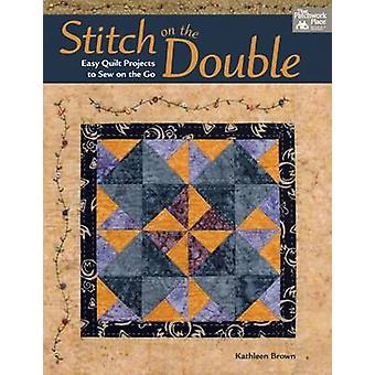 Stitch on the Double - Easy Quilt Projects to Sew on the Go by Kathlee