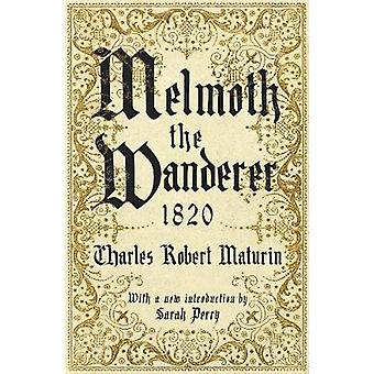 Melmoth the Wanderer 1820 - with an introduction by Sarah Perry by Mel