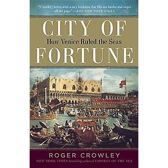 City of Fortune - How Venice Ruled the Seas by Roger Crowley - 9780812