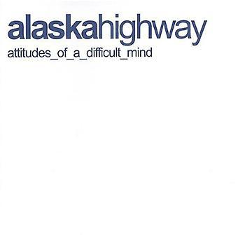 Alaska Highway - Attitudes of a Difficult Mind [CD] USA import