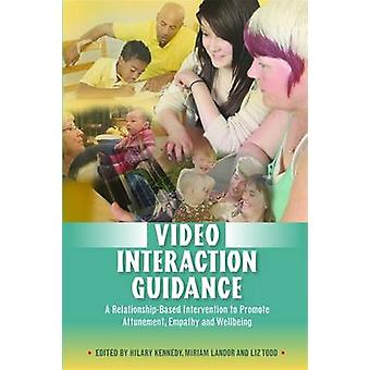 Video Interaction Guidance by Hilary Kennedy & Miriam Landor & Liz Todd & Ruth Cave