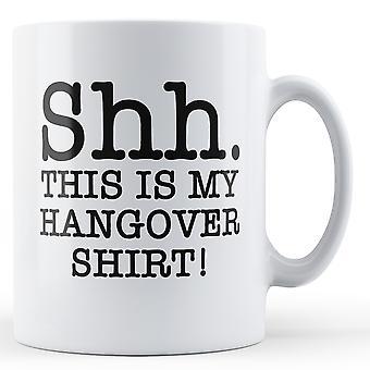 Shh This Is My Hangover Shirt - Printed Mug
