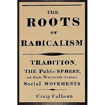 The Roots of Radicalism - Tradition - the Public Sphere - and Early Ni