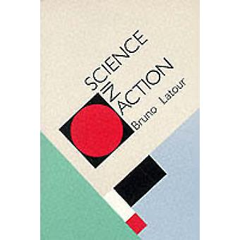 Science in Action - How to Follow Scientists and Engineers Through Soc