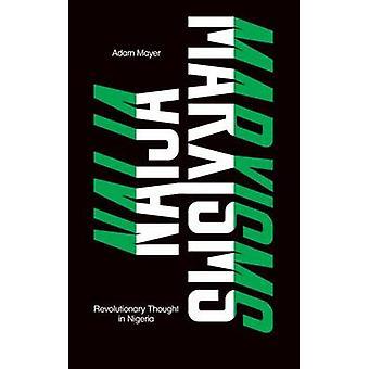 Naija Marxisms - Revolutionary Thought in Nigeria by Adam Mayer - 9780