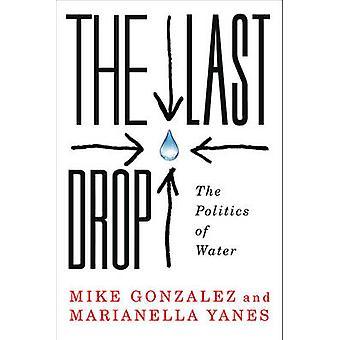 Die letzte Tropfen - The Politics of Water von Mike Gonzalez - Marianella Ya