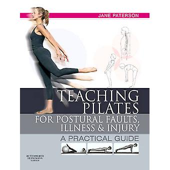 Teaching Pilates for Postural Faults - Illness and Injury - A Practica