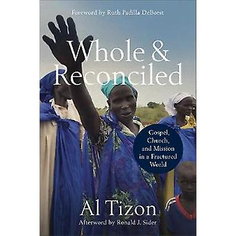 Whole and Reconciled - Gospel - Church - and Mission in a Fractured Wo