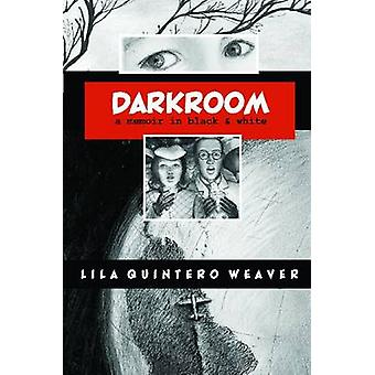 Darkroom - A Memoir in Black and White (2nd) by Lila Quintero Weaver -