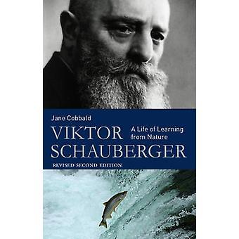 Viktor Schauberger - una vida de aprendizaje de la naturaleza (2ª revisada editi