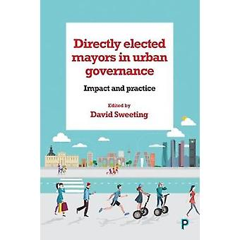 Directly elected mayors in urban governance - Impact and practice by D