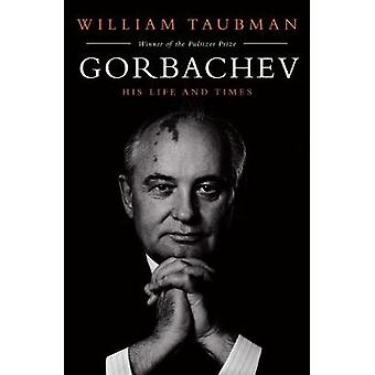 Gorbachev - His Life and Times by Prof. William Taubman - 978147114796