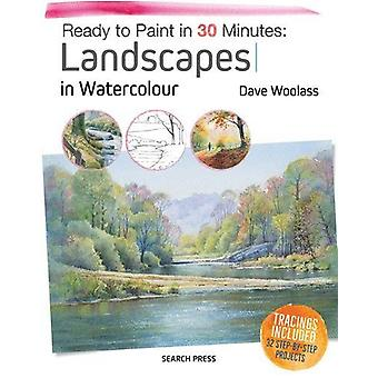 Ready to Paint in 30 Minutes - Landscapes in Watercolour by Dave Woola