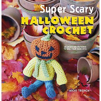 Super effrayant d'Halloween au Crochet - 35 motifs macabres pour couler votre crochet