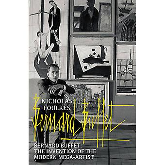 Bernard Buffet - The Invention of a Modern Mega-Artist by Nicholas Fou