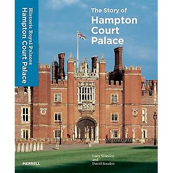 The Story of Hampton Court Palace by Lucy Worsley - David Souden - 97