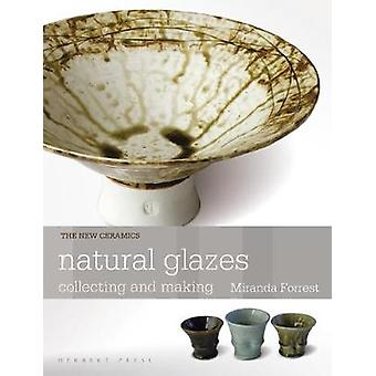 Natural Glazes - collecting and making by Miranda Forrest - 9781912217