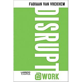 Disrupt@WORK by Fabiaan Van Vrekhem - 9789401447164 Book