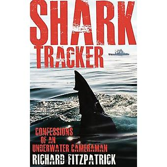 Shark Tracker - Confessions of an underwater cameraman by Richard Fitz