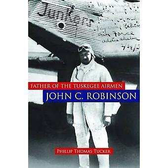 Father of the Tuskegee Airmen - John C. Robinson by Phillip Thomas Tu