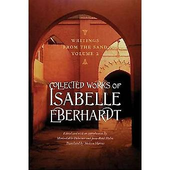 Writings from the Sand - Collected Works of Isabelle Eberhardt - Volume