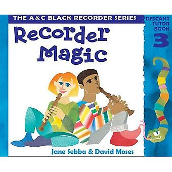 Recorder Magic: Descant: Tutor Book Bk. 3 (Recorder Magic)