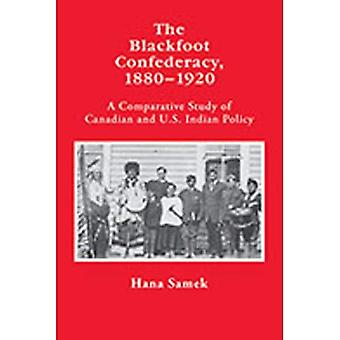 Die Blackfoot Konföderation 1880-1920: eine vergleichende Studie der kanadischen und US-amerikanischen indische Politik