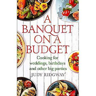 Ein Bankett mit kleinem Budget: Kochen für Hochzeiten, Geburtstage und andere große Feiern