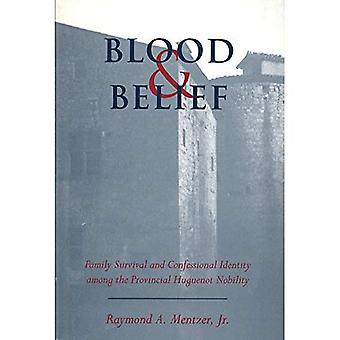 Blood and Belief : Family Survival and Confessional Identity among the Provincial Huguenot Nobility