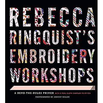 Rebecca Ringquisto�s Embroidery Workshops: A Bend-the-Rules Primer