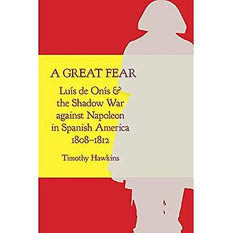 A Great Fear: Luis de Onis and the Shadow War against Napoleon in Spanish� America, 1808-1812 (Atlantic Crossings)