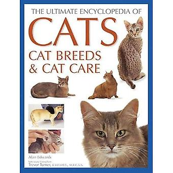 Cats, Cat Breeds & Cat Care, The Ultimate Encyclopedia of: A comprehensive visual guide