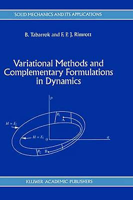 Variational Methods and Complementary Formulations in Dynamics by Tabarrok & C.