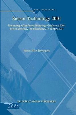 Sensor Technology 2001  Proceedings of the Sensor Technology Conference 2001 held in Enschede The Netherlands 1415 May 2001 by Elwenspoek & Miko