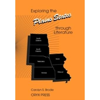 Exploring the Plains States Through Literature by Brodie & Carolyn S.
