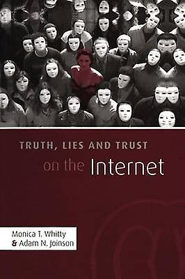 Truth Lies and Trust on the Internet by Whitty & Monica T.