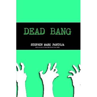 DEAD BANG by Pantoja & Stephen