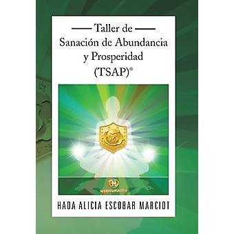 Taller de Sanacion de Abundancia y Prosperidad TsapR by Marciot & Hada Alicia Escobar