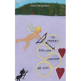 To Marry for Love Money or Lust by Lecouteur & Amy