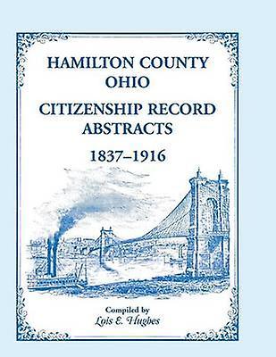 Hamilton County Ohio Citizenship Record Abstracts 18371916 by Hughes & Lois E.