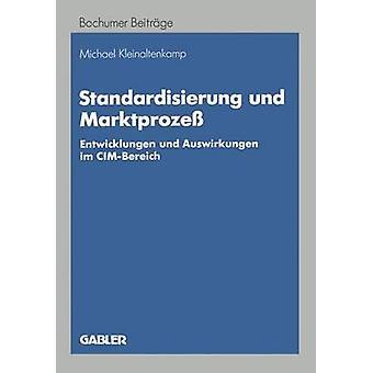 Standardisierung und Marktproze Entwicklungen und Auswirkungen im CIMBereich Kleinaltenkamp & Michael