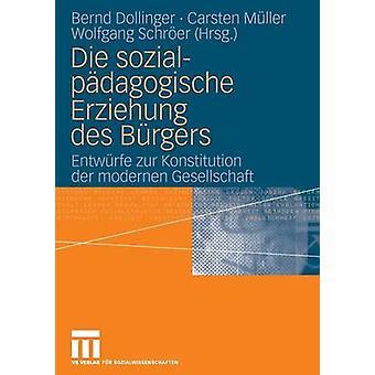 Sozialpdagogische Die Erziehung des Brgers Entwrfe zur Konstitution der modernen Gesellschaft por Dollinger & Bernd
