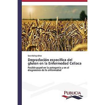 Degradacin especfica del gluten en la Enfermedad Celiaca by Vallejo Diez Sara