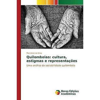 Quilombolas cultura estigmas e representaes by Silva Marcilene da