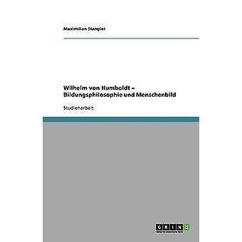 Wilhelm von Humboldt  Bildungsphilosophie und Menschenbild by Stangier & Maximilian